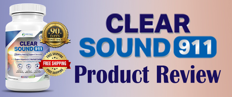 Clear Sound 911 – Naturally Restore Your Hearing! | Review